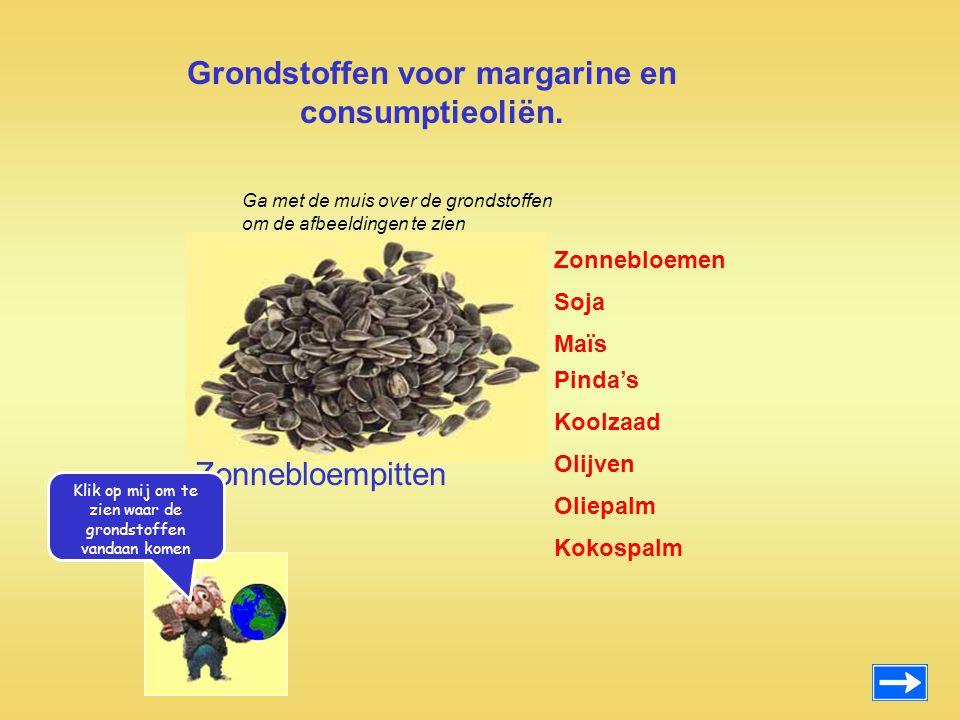 Grondstoffen voor margarine en consumptieoliën. Zonnebloemen Maïs Pinda's Koolzaad Olijven Oliepalm Kokospalm Soja Zonnebloempitten Ga met de muis ove