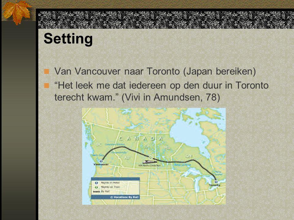 Setting Van Vancouver naar Toronto (Japan bereiken) Het leek me dat iedereen op den duur in Toronto terecht kwam. (Vivi in Amundsen, 78)