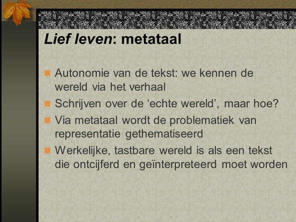 Lief leven: metataal Autonomie van de tekst: we kennen de wereld via het verhaal Schrijven over de 'echte wereld', maar hoe.