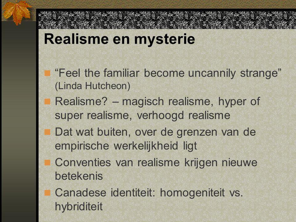 Realisme en mysterie Feel the familiar become uncannily strange (Linda Hutcheon) Realisme.