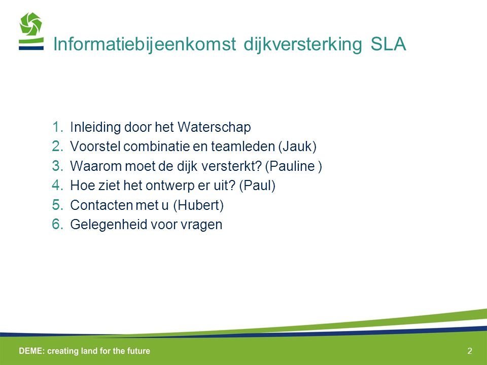 2 Informatiebijeenkomst dijkversterking SLA 1.Inleiding door het Waterschap 2.