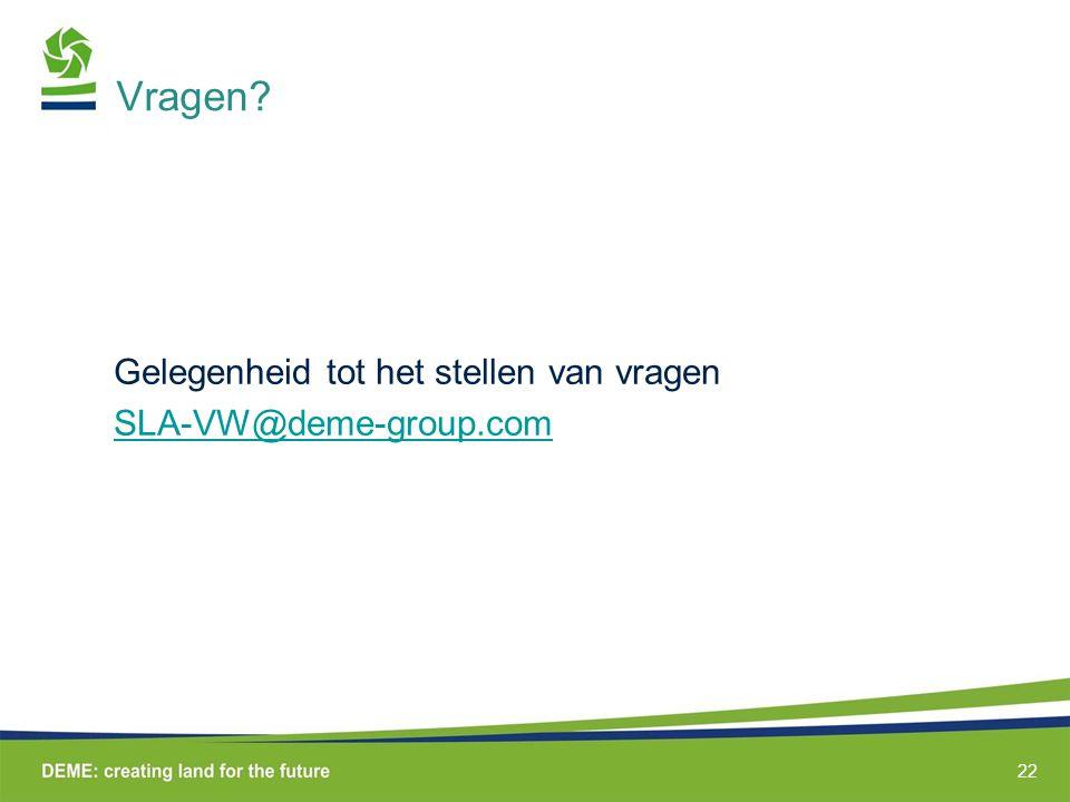 Vragen? Gelegenheid tot het stellen van vragen SLA-VW@deme-group.com 22