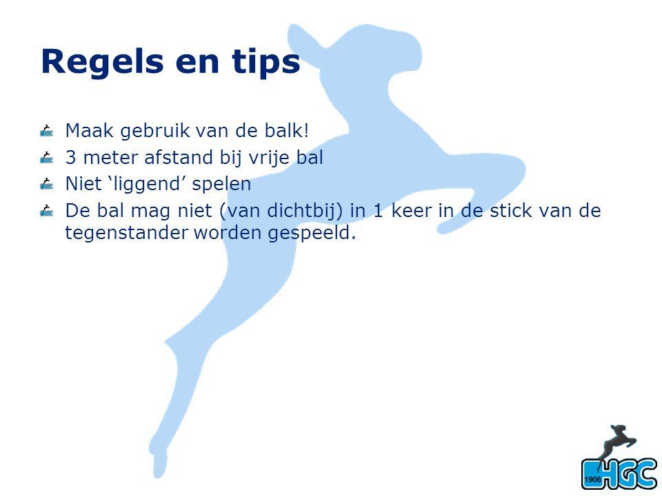 Regels en tips Maak gebruik van de balk! 3 meter afstand bij vrije bal Niet 'liggend' spelen De bal mag niet (van dichtbij) in 1 keer in de stick van