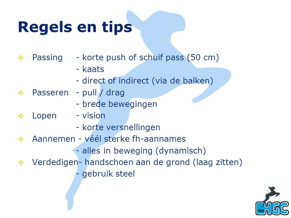 Regels en tips  Passing - korte push of schuif pass (50 cm) - kaats - direct of indirect (via de balken)  Passeren - pull / drag - brede bewegingen
