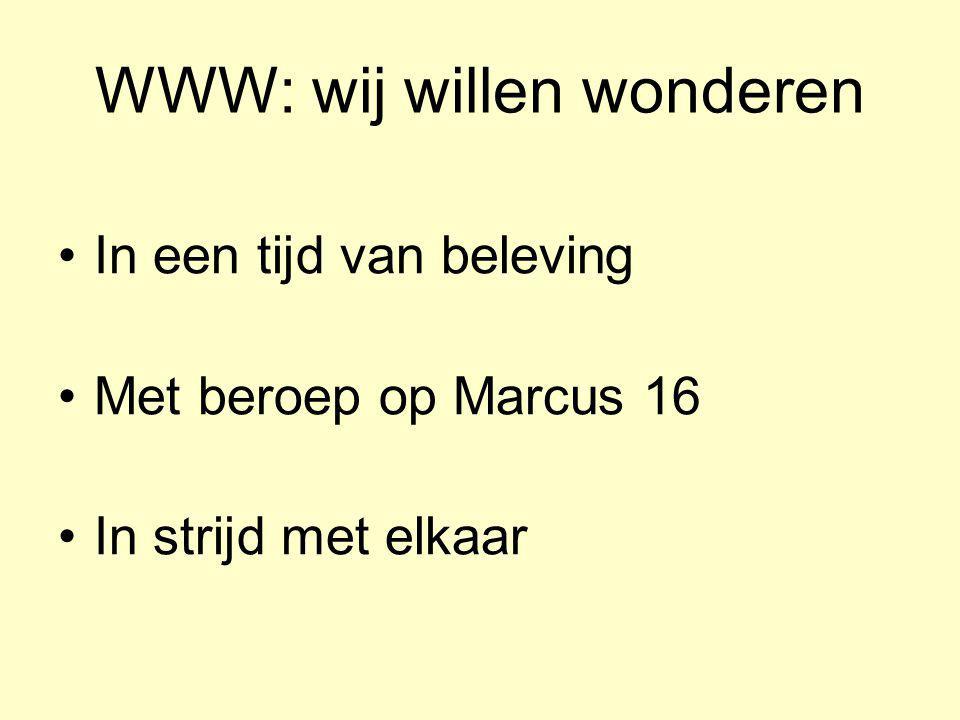 WWW: wij willen wonderen In een tijd van beleving Met beroep op Marcus 16 In strijd met elkaar