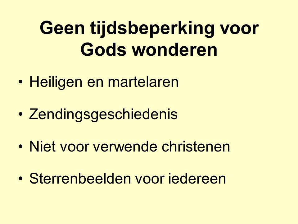 Geen tijdsbeperking voor Gods wonderen Heiligen en martelaren Zendingsgeschiedenis Niet voor verwende christenen Sterrenbeelden voor iedereen