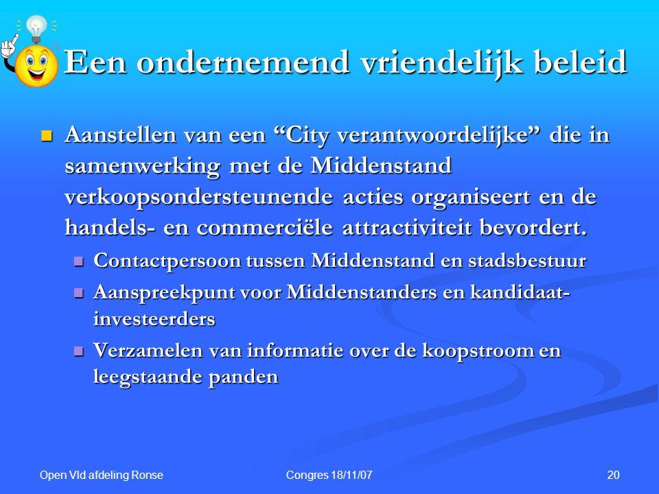 Open Vld afdeling Ronse 20Congres 18/11/07 Een ondernemend vriendelijk beleid Aanstellen van een City verantwoordelijke die in samenwerking met de Middenstand verkoopsondersteunende acties organiseert en de handels- en commerciële attractiviteit bevordert.