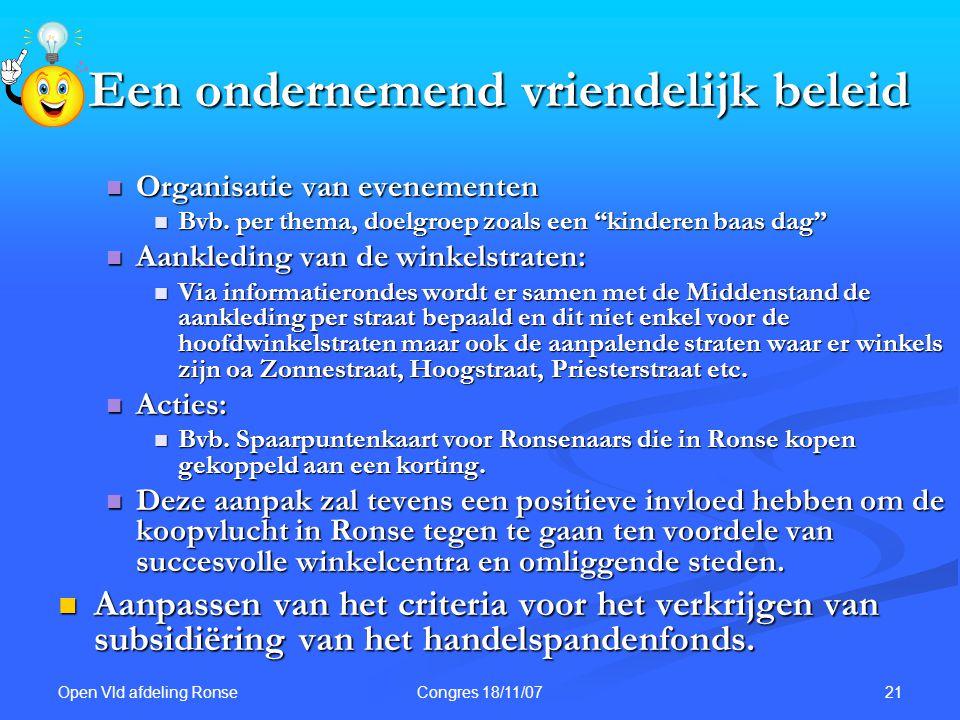 Open Vld afdeling Ronse 21Congres 18/11/07 Een ondernemend vriendelijk beleid Organisatie van evenementen Organisatie van evenementen Bvb. per thema,