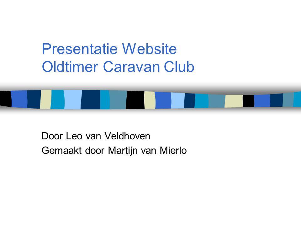 Presentatie Website Oldtimer Caravan Club Door Leo van Veldhoven Gemaakt door Martijn van Mierlo