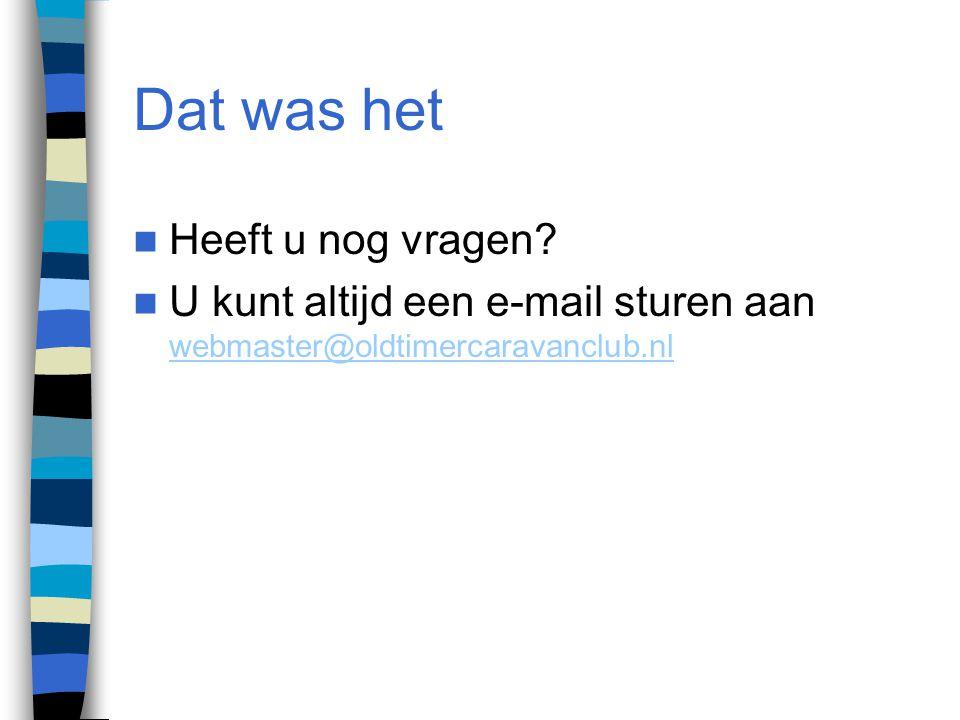 Dat was het Heeft u nog vragen? U kunt altijd een e-mail sturen aan webmaster@oldtimercaravanclub.nl webmaster@oldtimercaravanclub.nl