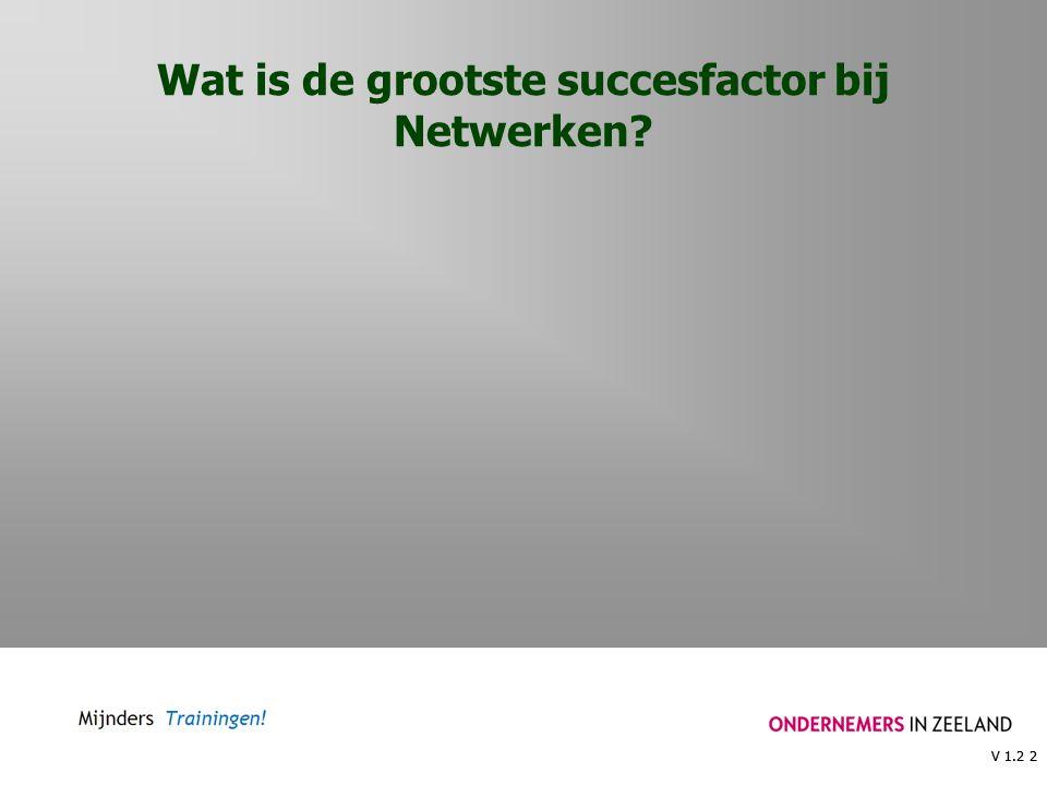 V 1.2 2 Wat is de grootste succesfactor bij Netwerken? V 1.2 2