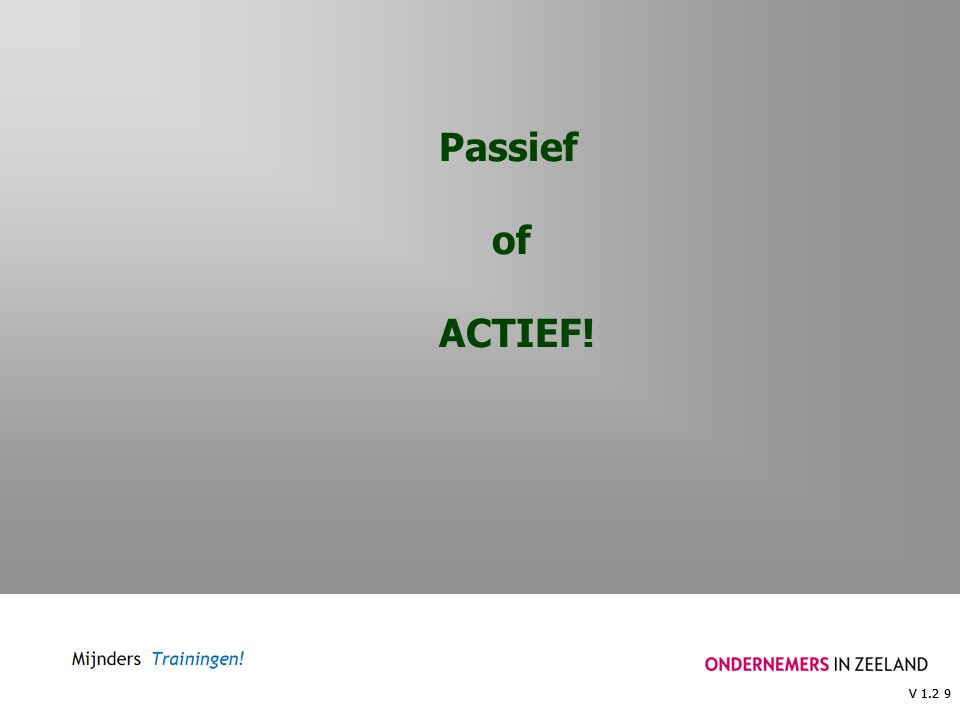 V 1.2 9 Passief of ACTIEF!