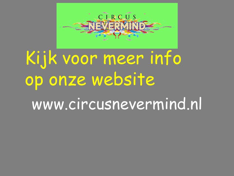 www.circusnevermind.nl Kijk voor meer info op onze website