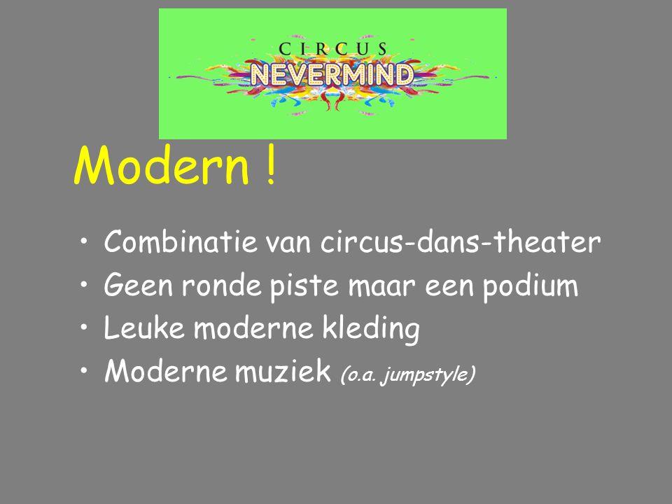 Combinatie van circus-dans-theater Geen ronde piste maar een podium Leuke moderne kleding Moderne muziek (o.a. jumpstyle) Modern !