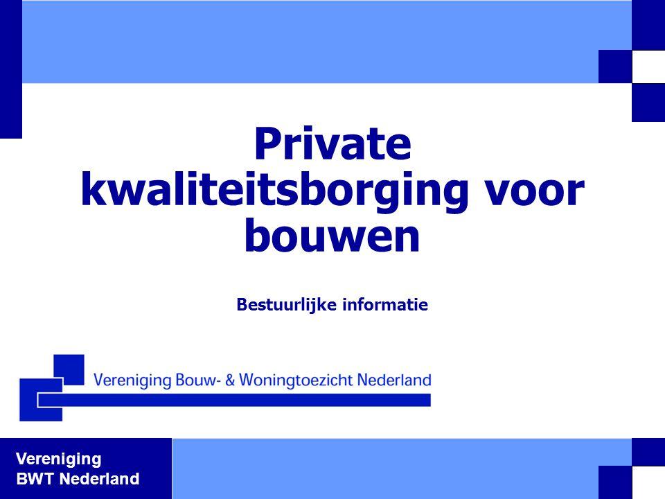 Vereniging BWT Nederland Private kwaliteitsborging voor bouwen Bestuurlijke informatie