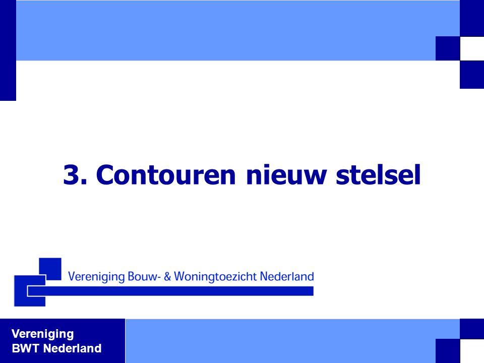 Vereniging BWT Nederland 3. Contouren nieuw stelsel