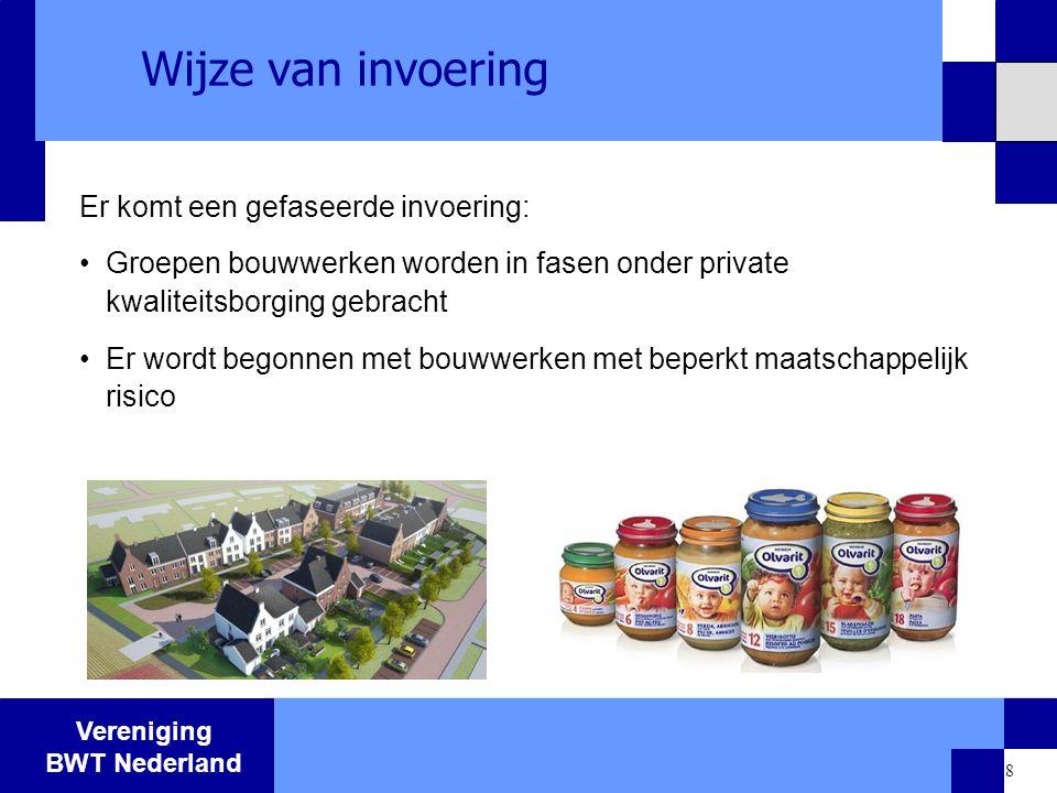 Vereniging BWT Nederland 8 Wijze van invoering Er komt een gefaseerde invoering: Groepen bouwwerken worden in fasen onder private kwaliteitsborging ge