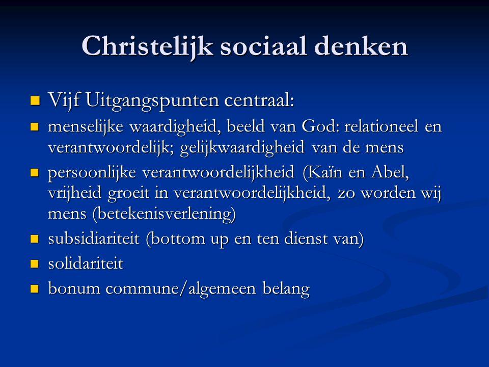Christelijk sociaal denken Vijf Uitgangspunten centraal: Vijf Uitgangspunten centraal: menselijke waardigheid, beeld van God: relationeel en verantwoo