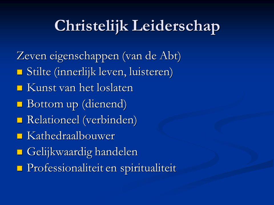 Christelijk Leiderschap Zeven eigenschappen (van de Abt) Stilte (innerlijk leven, luisteren) Stilte (innerlijk leven, luisteren) Kunst van het loslate