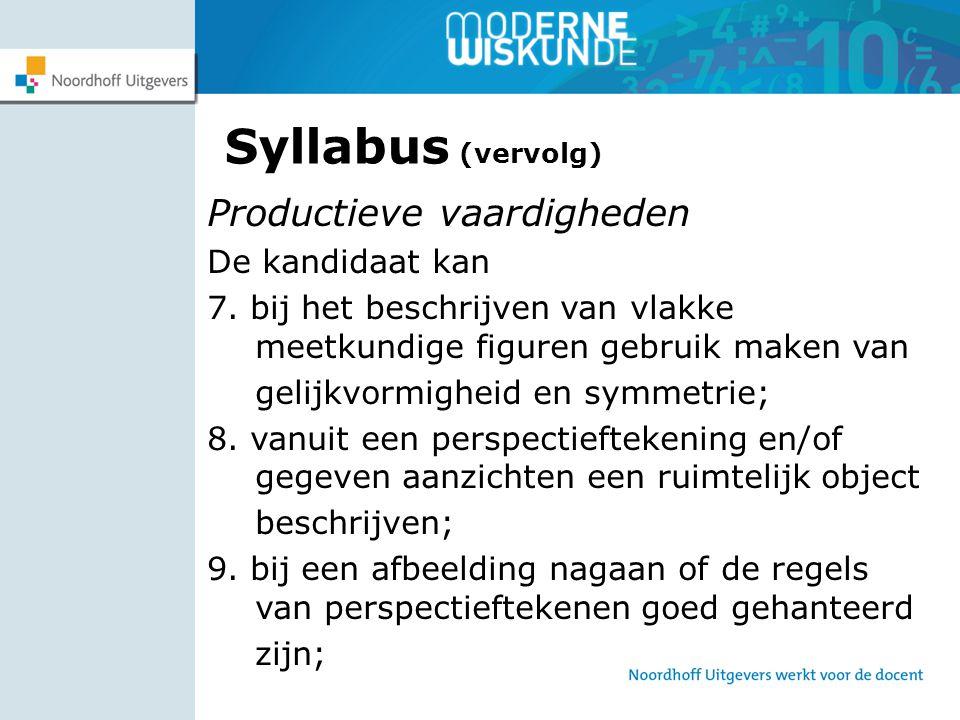 Syllabus (vervolg) Productieve vaardigheden De kandidaat kan 7. bij het beschrijven van vlakke meetkundige figuren gebruik maken van gelijkvormigheid