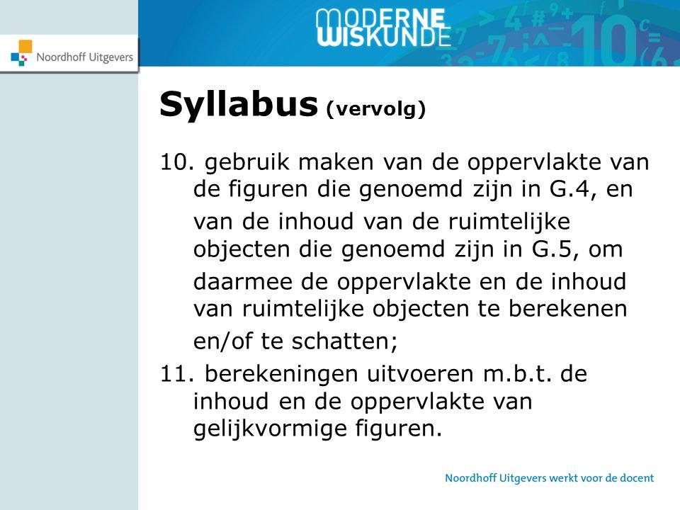 Syllabus (vervolg) 10. gebruik maken van de oppervlakte van de figuren die genoemd zijn in G.4, en van de inhoud van de ruimtelijke objecten die genoe
