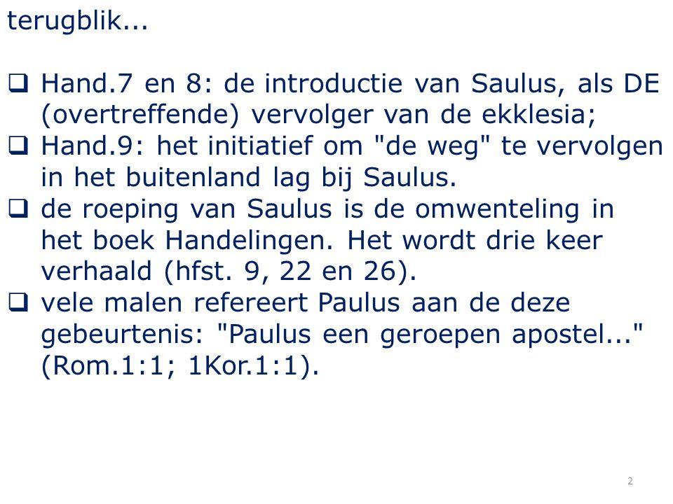 2 terugblik...  Hand.7 en 8: de introductie van Saulus, als DE (overtreffende) vervolger van de ekklesia;  Hand.9: het initiatief om