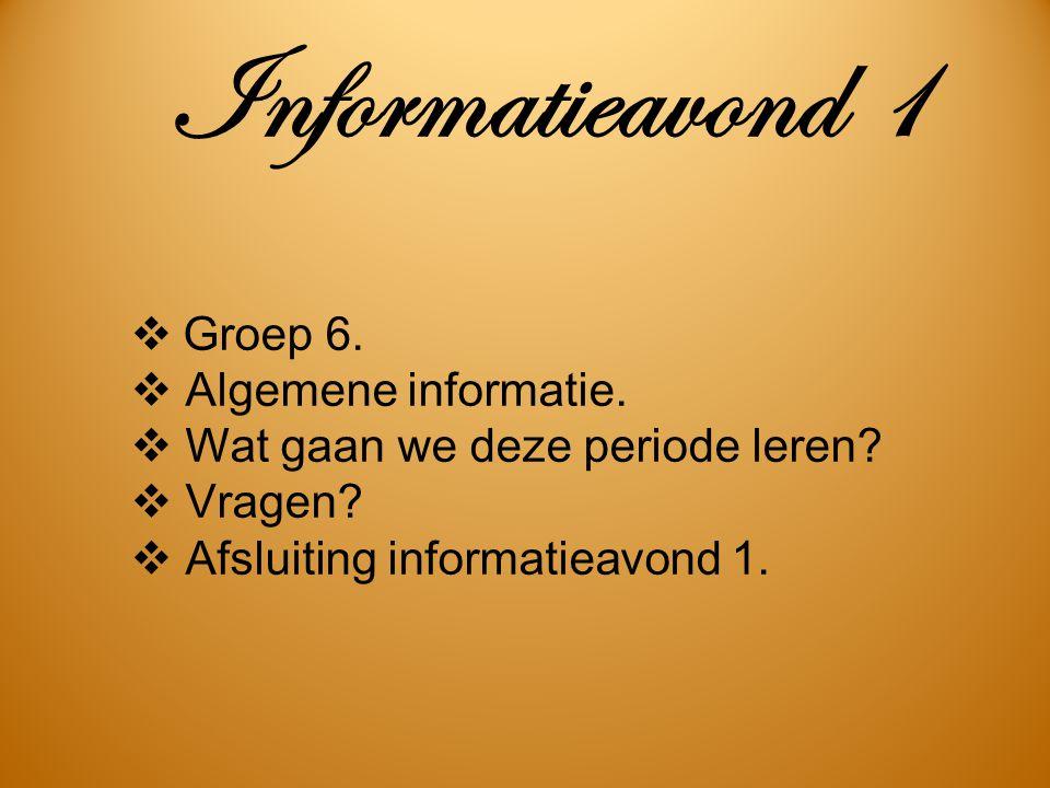 Informatieavond 1  Groep 6.  Algemene informatie.  Wat gaan we deze periode leren?  Vragen?  Afsluiting informatieavond 1.