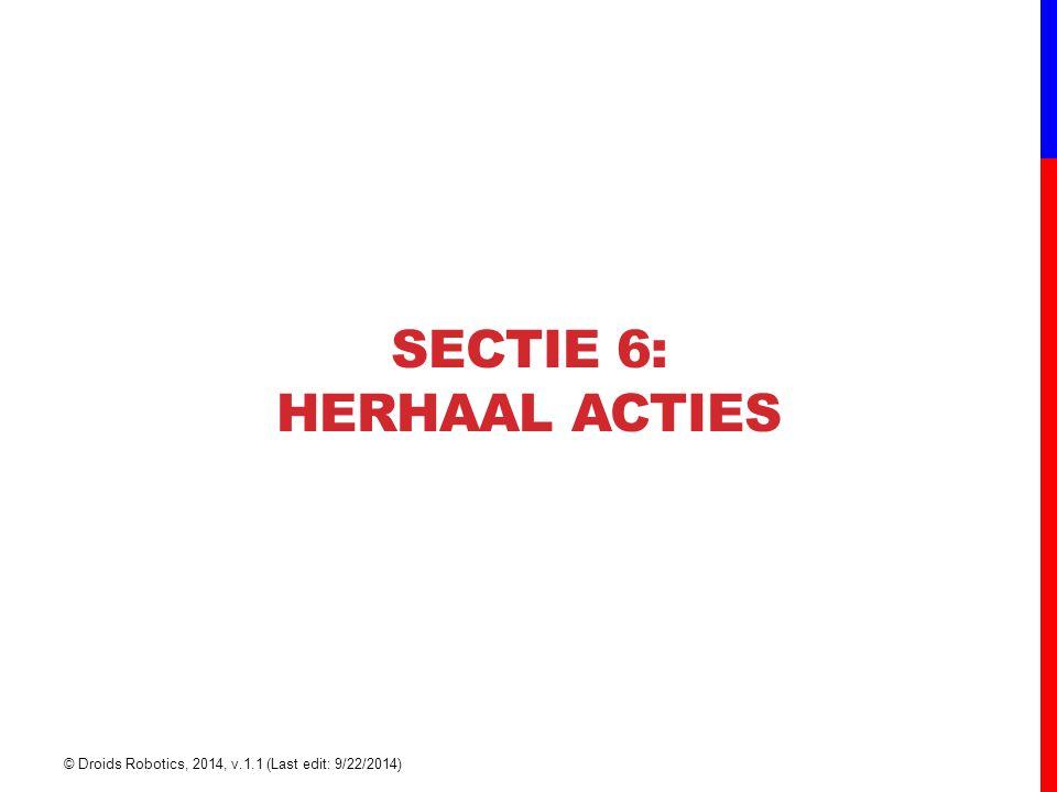 SECTIE 6: HERHAAL ACTIES © Droids Robotics, 2014, v.1.1 (Last edit: 9/22/2014)