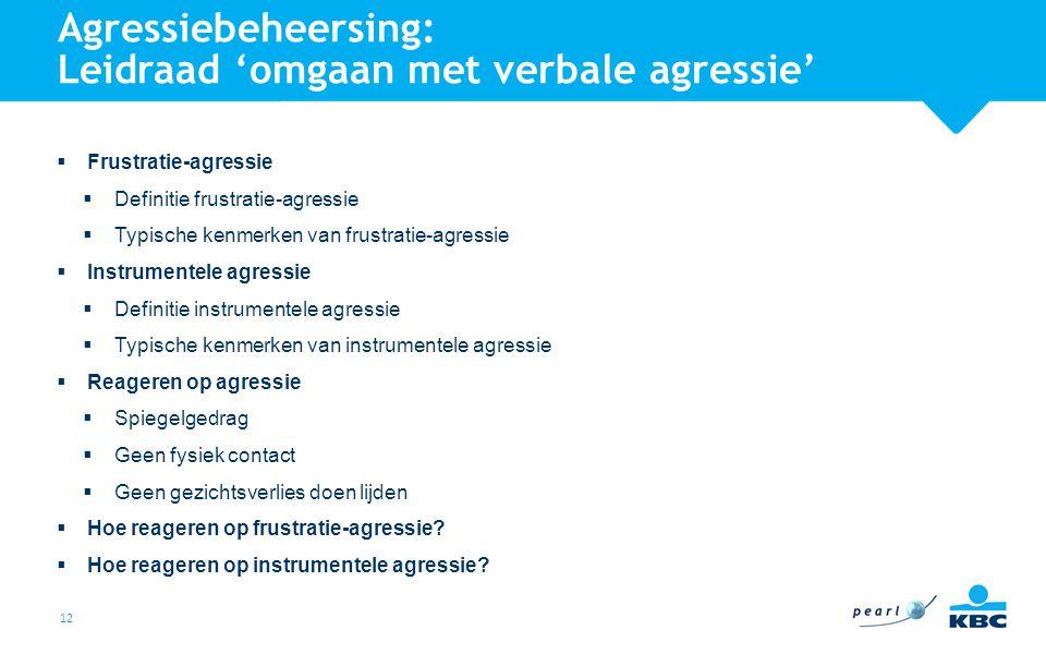 12 Agressiebeheersing: Leidraad 'omgaan met verbale agressie'  Frustratie-agressie  Definitie frustratie-agressie  Typische kenmerken van frustrati