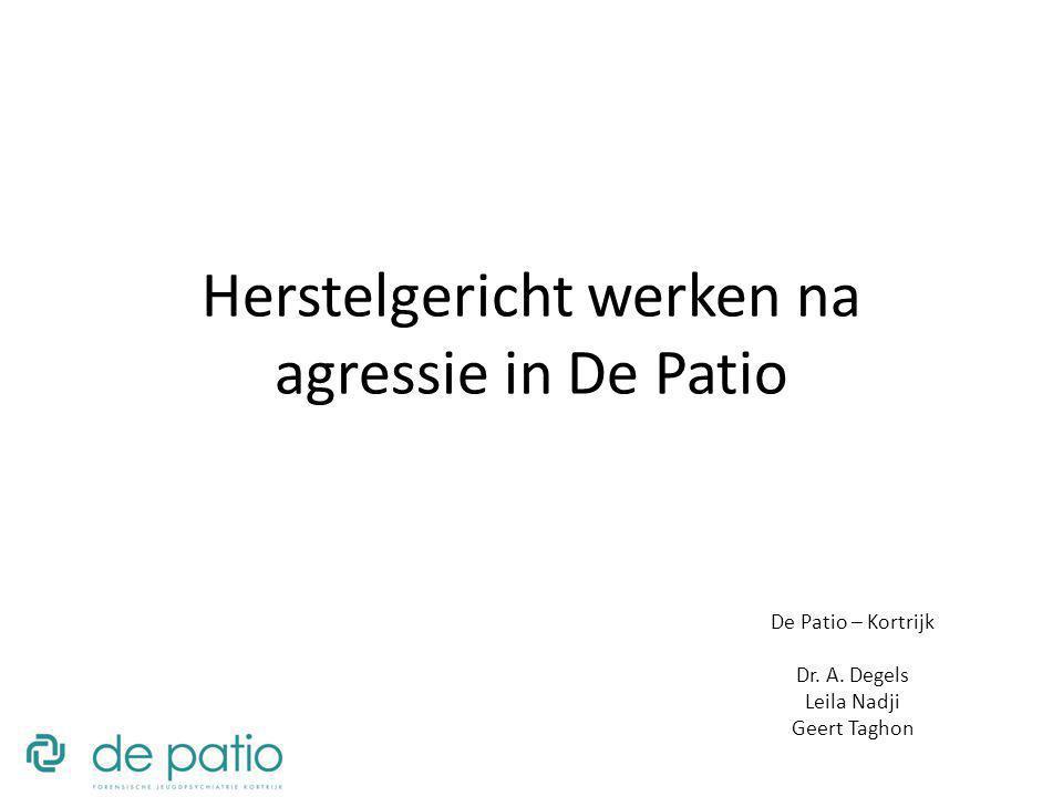 Herstelgericht werken na agressie in De Patio De Patio – Kortrijk Dr. A. Degels Leila Nadji Geert Taghon