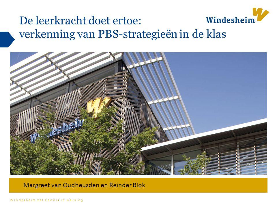 Windesheim zet kennis in werking De leerkracht doet ertoe: verkenning van PBS-strategieën in de klas Margreet van Oudheusden en Reinder Blok