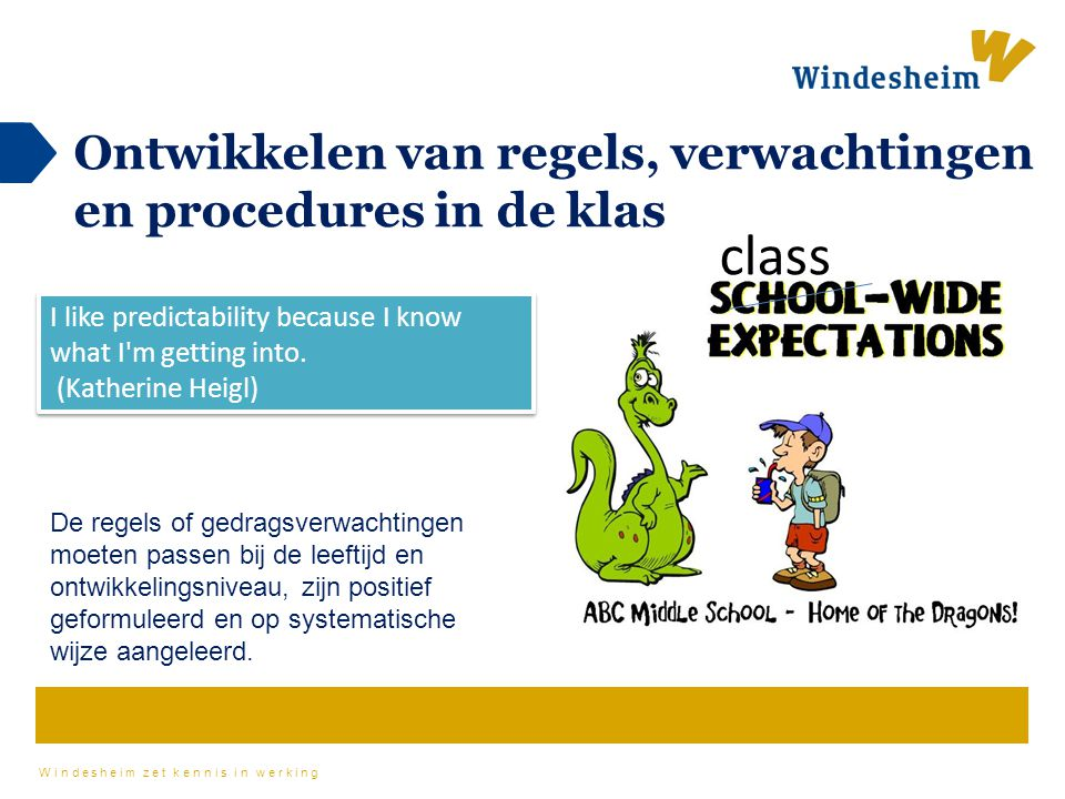 Windesheim zet kennis in werking Ontwikkelen van regels, verwachtingen en procedures in de klas class I like predictability because I know what I m getting into.