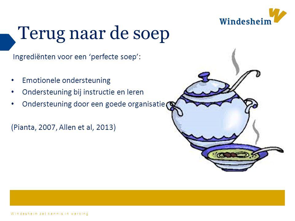 Windesheim zet kennis in werking Terug naar de soep Ingrediënten voor een 'perfecte soep': Emotionele ondersteuning Ondersteuning bij instructie en le
