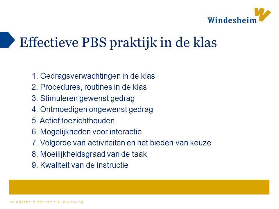 Windesheim zet kennis in werking Effectieve PBS praktijk in de klas 1. Gedragsverwachtingen in de klas 2. Procedures, routines in de klas 3. Stimulere