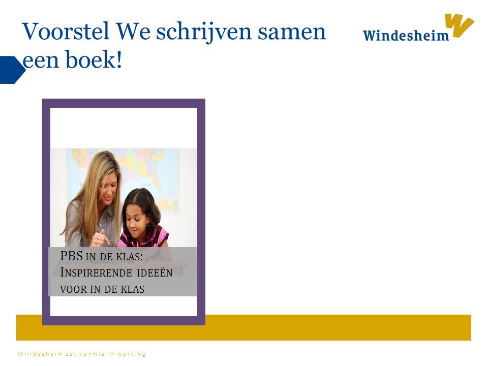 Windesheim zet kennis in werking Voorstel We schrijven samen een boek! PBS IN DE KLAS : I NSPIRERENDE IDEEËN VOOR IN DE KLAS
