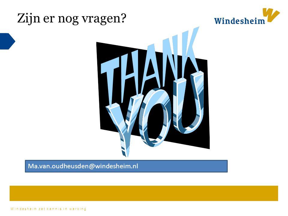 Windesheim zet kennis in werking Zijn er nog vragen? Ma.van.oudheusden@windesheim.nl