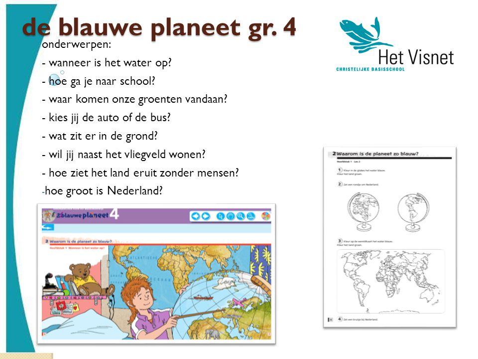 de blauwe planeet gr. 4 onderwerpen: - wanneer is het water op? - hoe ga je naar school? - waar komen onze groenten vandaan? - kies jij de auto of de