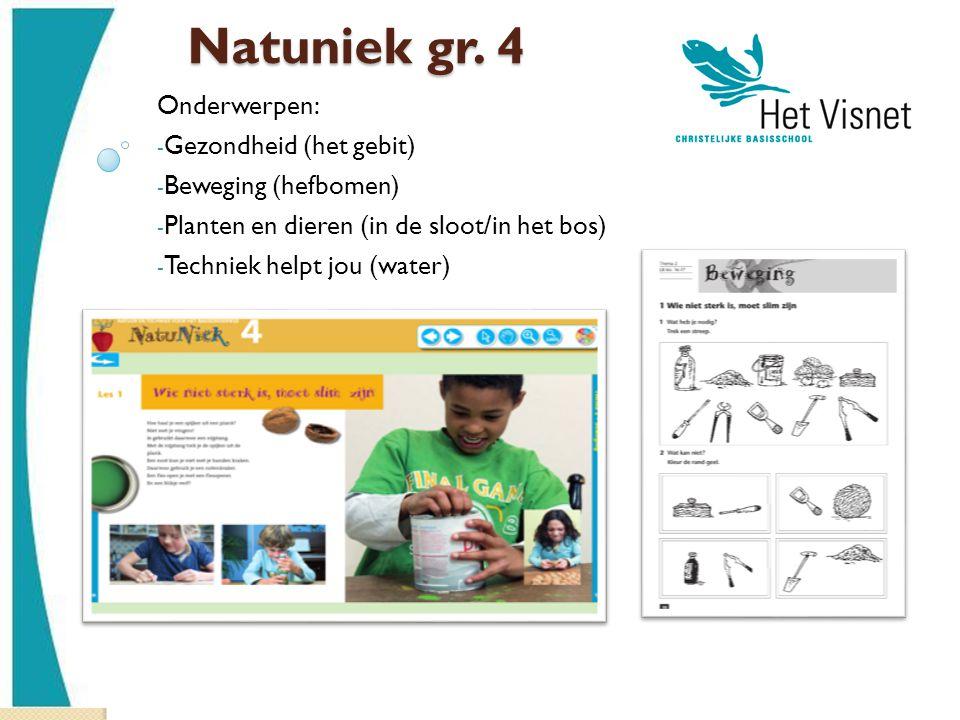 Natuniek gr. 4 Onderwerpen: - Gezondheid (het gebit) - Beweging (hefbomen) - Planten en dieren (in de sloot/in het bos) - Techniek helpt jou (water)