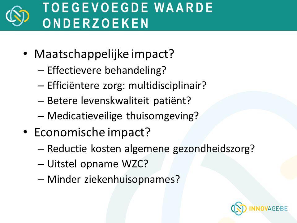 Maatschappelijke impact? – Effectievere behandeling? – Efficiëntere zorg: multidisciplinair? – Betere levenskwaliteit patiënt? – Medicatieveilige thui