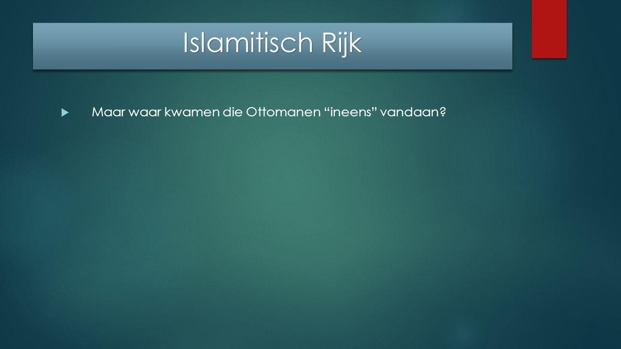 Islamitisch Rijk  Maar waar kwamen die Ottomanen ineens vandaan?