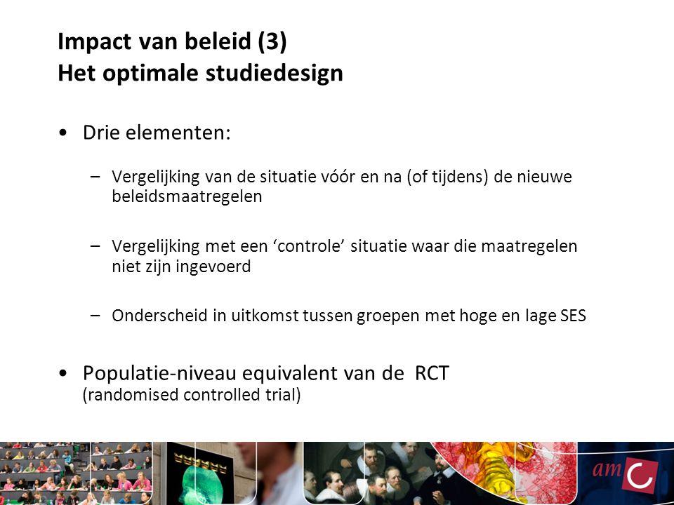 Impact van beleid (3) Het optimale studiedesign Drie elementen: –Vergelijking van de situatie vóór en na (of tijdens) de nieuwe beleidsmaatregelen –Ve