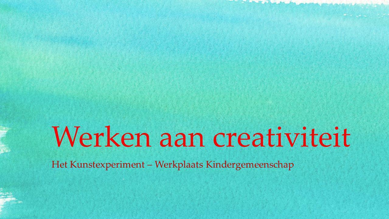 Werken aan creativiteit Het Kunstexperiment – Werkplaats Kindergemeenschap
