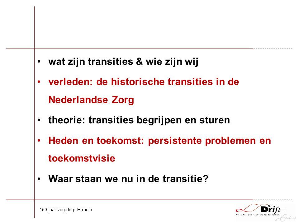 De uitdaging… We hebben onze maatschappij in stabiele systemen georganiseerd –(energie, mobiliteit, afval, onderwijs, zorg, etc.).
