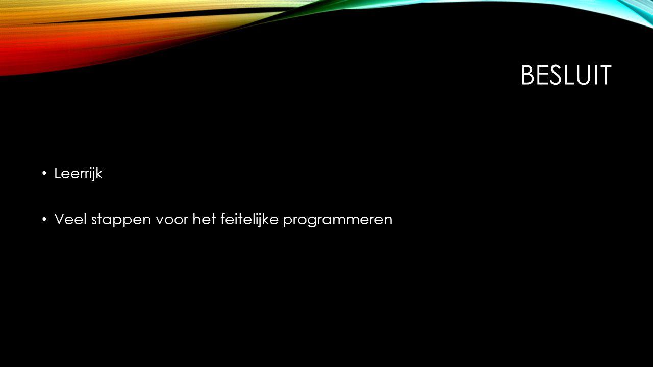 BESLUIT Leerrijk Veel stappen voor het feitelijke programmeren