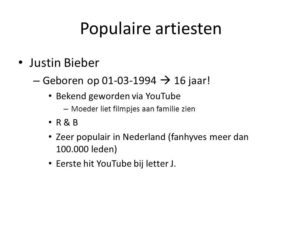 Populaire artiesten Justin Bieber – Geboren op 01-03-1994  16 jaar.