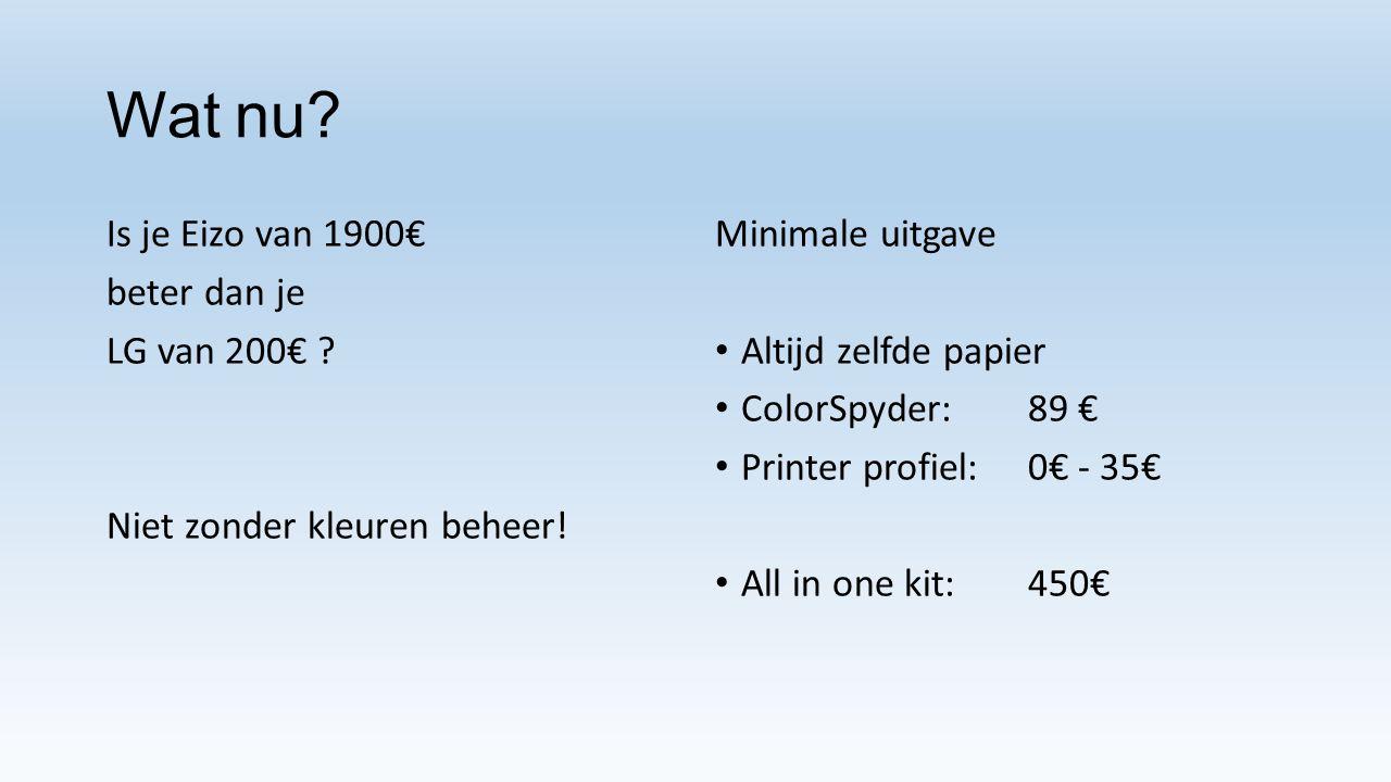 Wat nu? Is je Eizo van 1900€ beter dan je LG van 200€ ? Niet zonder kleuren beheer! Minimale uitgave Altijd zelfde papier ColorSpyder: 89 € Printer pr