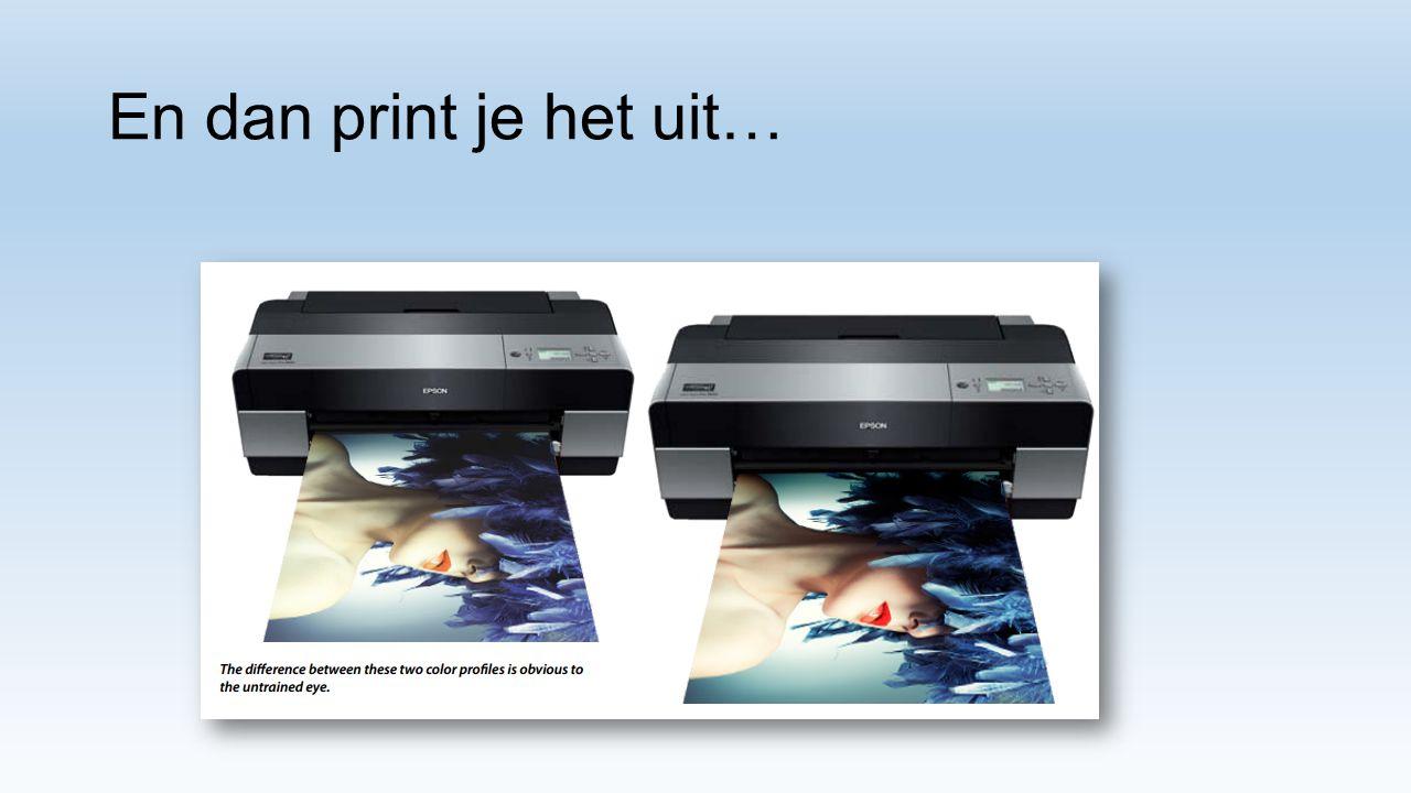 En dan print je het uit…