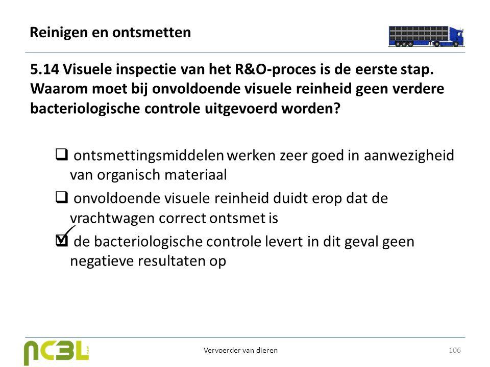 Reinigen en ontsmetten 5.14 Visuele inspectie van het R&O-proces is de eerste stap. Waarom moet bij onvoldoende visuele reinheid geen verdere bacterio