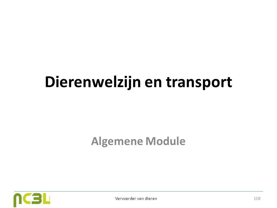 Dierenwelzijn en transport Algemene Module Vervoerder van dieren 108