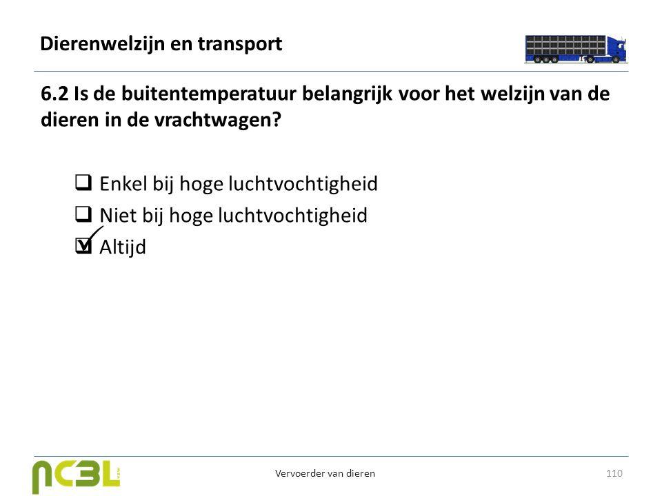 Dierenwelzijn en transport 6.2 Is de buitentemperatuur belangrijk voor het welzijn van de dieren in de vrachtwagen?  Enkel bij hoge luchtvochtigheid